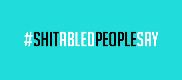 blue or teal background with #ShitAbledPeopleSay in black and white text alternating between the words
