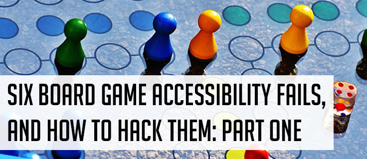 Six Board Game Accessibility Fails, and How To Hack Them: Part One