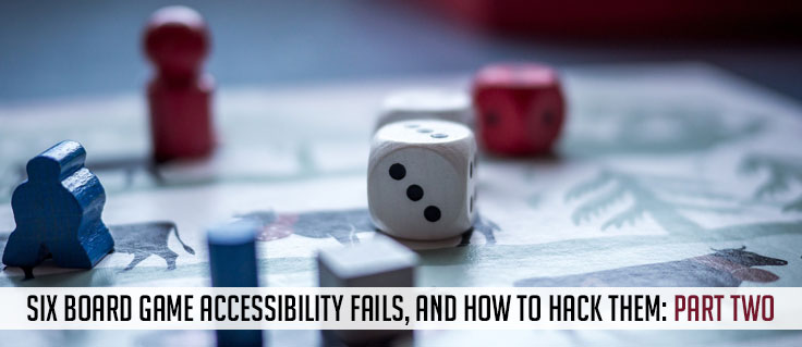 Board Game Accessibility Fails and How to Hack Them: Part Two, background is a close up of wood tokens and dice