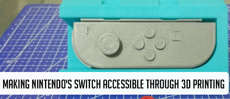 Making Nintendo's Switch Accessible through 3D Printing. Image of a 3D printed joy con in background