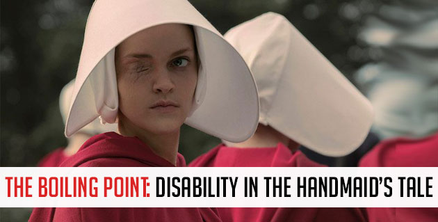 The Boiling Point: Disability in The Handmaid's Tale. Image of Janine, a handmaid in a red robe with a white hat. One of her eyes is scarred over