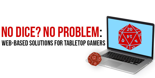 No Dice? No Problem. Web Based Solutions for Tabletop Gamers. Image of a laptop with a d20 on screen