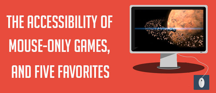 The Accessibility of Mouse-Only Games, and Five Favorites