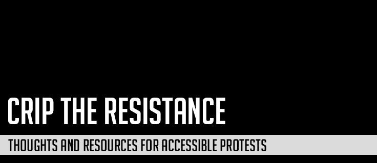Crip The Resistance: Thoughts and Resources on Accessible Protest, black background and white text